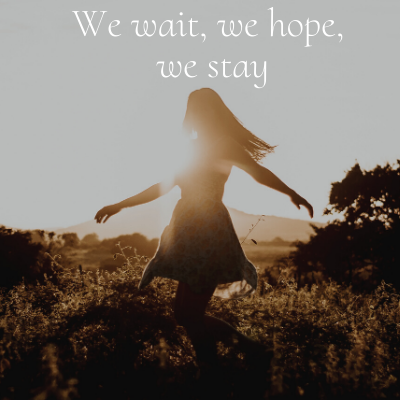 We wait, We hope, We Stay